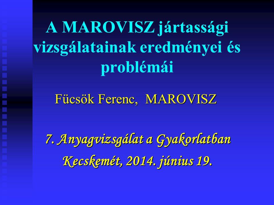 A MAROVISZ jártassági vizsgálatainak eredményei és problémái Fücsök Ferenc, MAROVISZ 7.