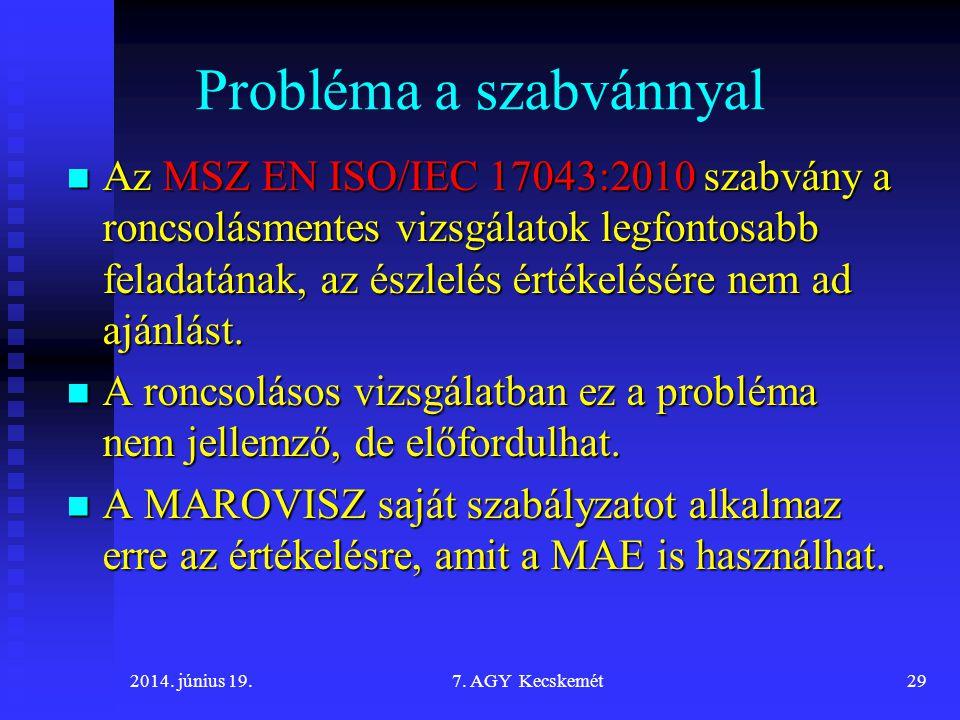 Probléma a szabvánnyal Az MSZ EN ISO/IEC 17043:2010 szabvány a roncsolásmentes vizsgálatok legfontosabb feladatának, az észlelés értékelésére nem ad ajánlást.