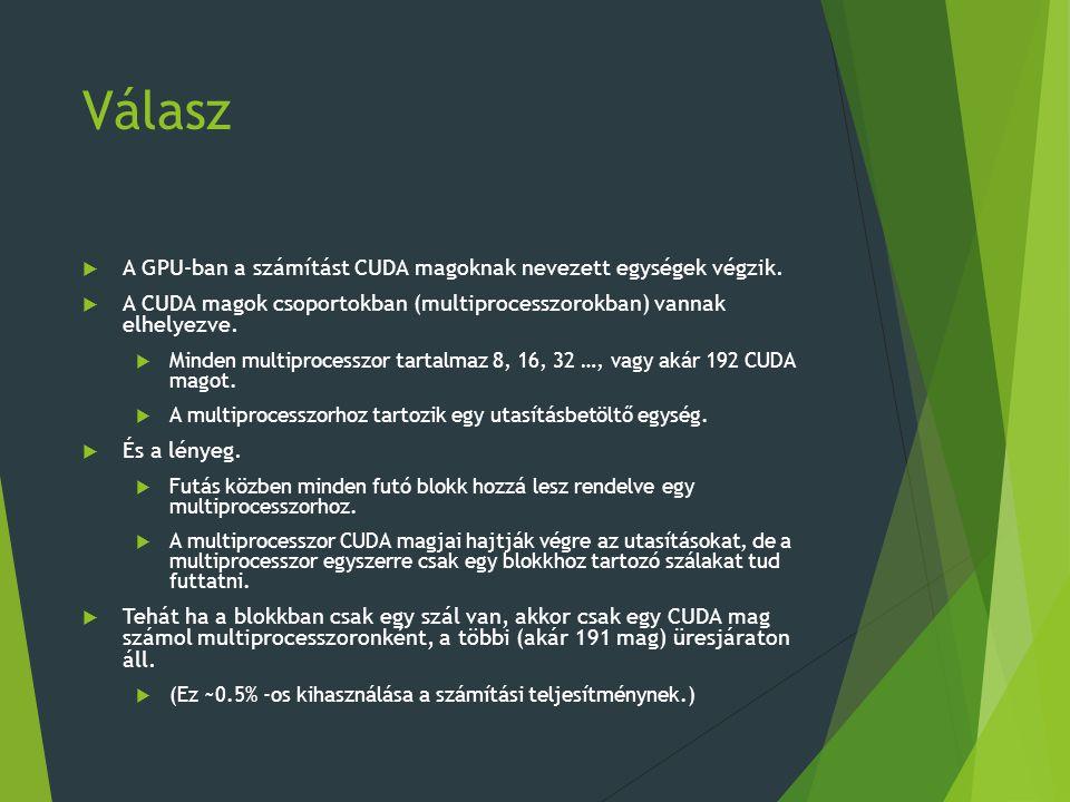Válasz  A GPU-ban a számítást CUDA magoknak nevezett egységek végzik.