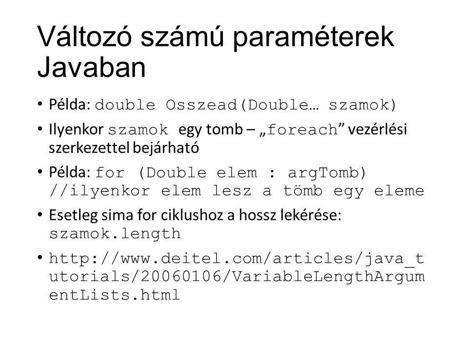 """Változó számú paraméterek Javaban Példa: double Osszead(Double… szamok) Ilyenkor szamok egy tomb – """" foreach """" vezérlési szerkezettel bejárható Példa:"""