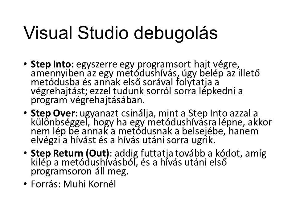 Visual Studio debugolás Step Into: egyszerre egy programsort hajt végre, amennyiben az egy metódushívás, úgy belép az illető metódusba és annak első s