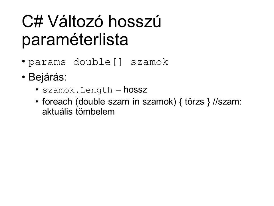 C# Változó hosszú paraméterlista params double[] szamok Bejárás: szamok.Length – hossz foreach (double szam in szamok) { törzs } //szam: aktuális tömb