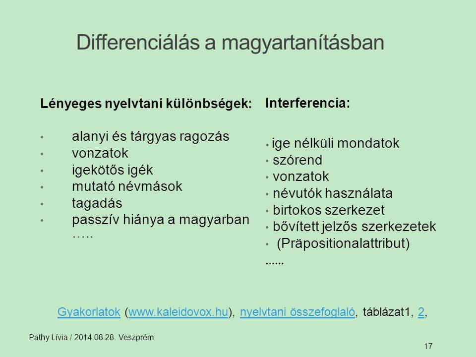 Pathy Lívia / 2014.08.28. Veszprém 17 Differenciálás a magyartanításban Lényeges nyelvtani különbségek: alanyi és tárgyas ragozás vonzatok igekötős ig