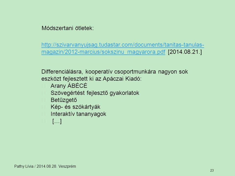 Pathy Lívia / 2014.08.28. Veszprém 23 http://szivarvanyujsag.tudastar.com/documents/tanitas-tanulas- magazin/2012-marcius/sokszinu_magyarora.pdfhttp:/