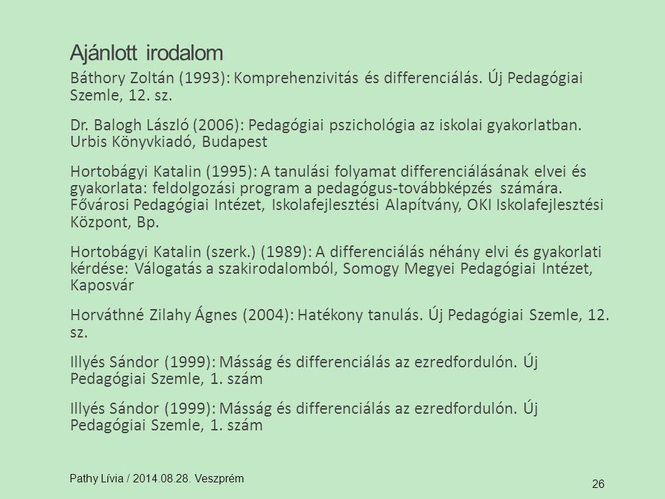 Báthory Zoltán (1993): Komprehenzivitás és differenciálás. Új Pedagógiai Szemle, 12. sz. Dr. Balogh László (2006): Pedagógiai pszichológia az iskolai