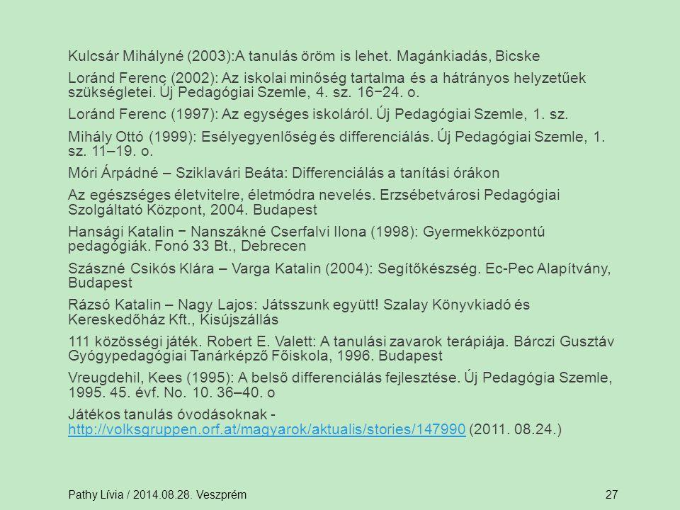 Kulcsár Mihályné (2003):A tanulás öröm is lehet. Magánkiadás, Bicske Loránd Ferenc (2002): Az iskolai minőség tartalma és a hátrányos helyzetűek szüks