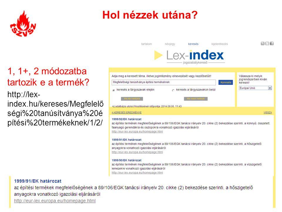 Hol nézzek utána? 1, 1+, 2 módozatba tartozik e a termék? http://lex- index.hu/kereses/Megfelelő ségi%20tanúsítványa%20é pítési%20termékeknek/1/2/