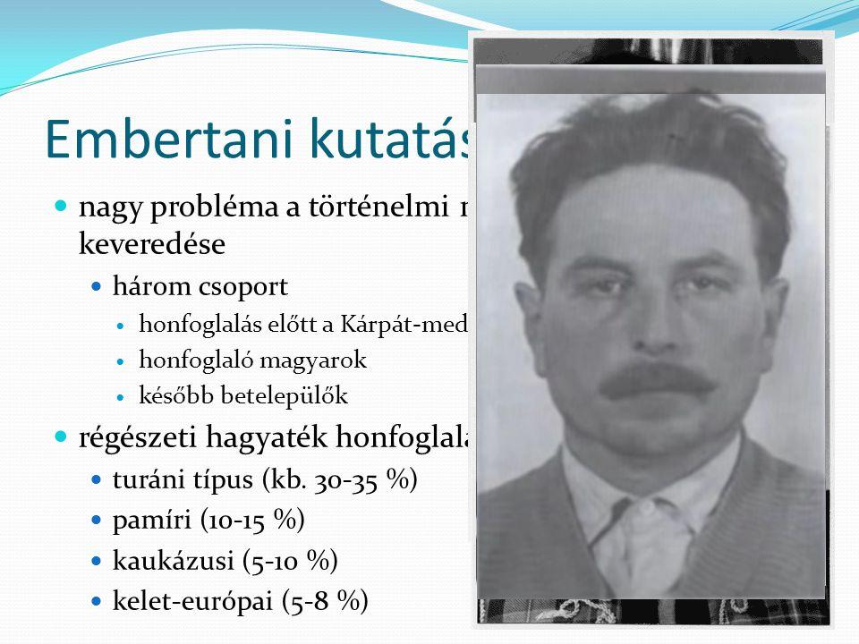 Embertani kutatások nagy probléma a történelmi múlt, a népesség keveredése három csoport honfoglalás előtt a Kárpát-medencében éltek honfoglaló magyar