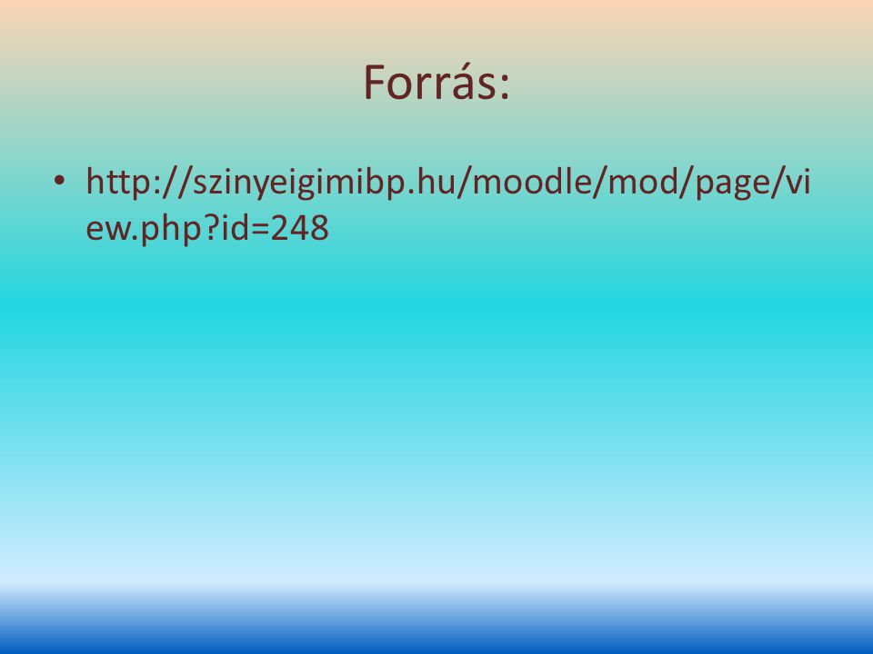 Forrás: http://szinyeigimibp.hu/moodle/mod/page/vi ew.php?id=248