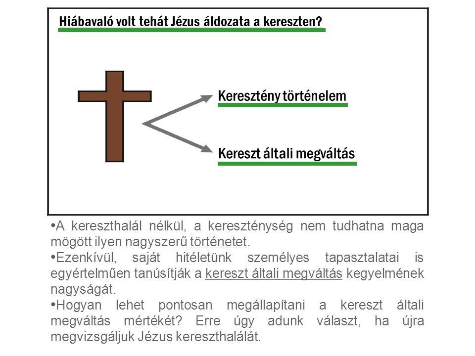 Hiábavaló volt tehát Jézus áldozata a kereszten.