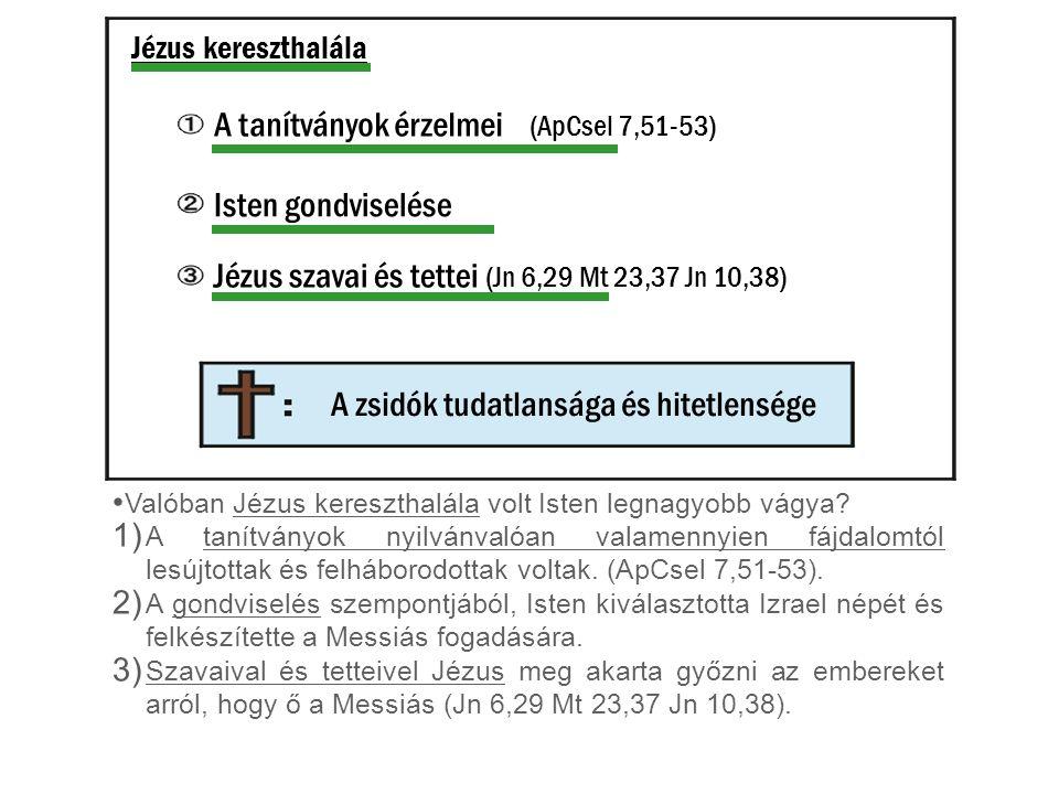 Jézus kereszthalála Valóban Jézus kereszthalála volt Isten legnagyobb vágya? 1) A tanítványok nyilvánvalóan valamennyien fájdalomtól lesújtottak és fe