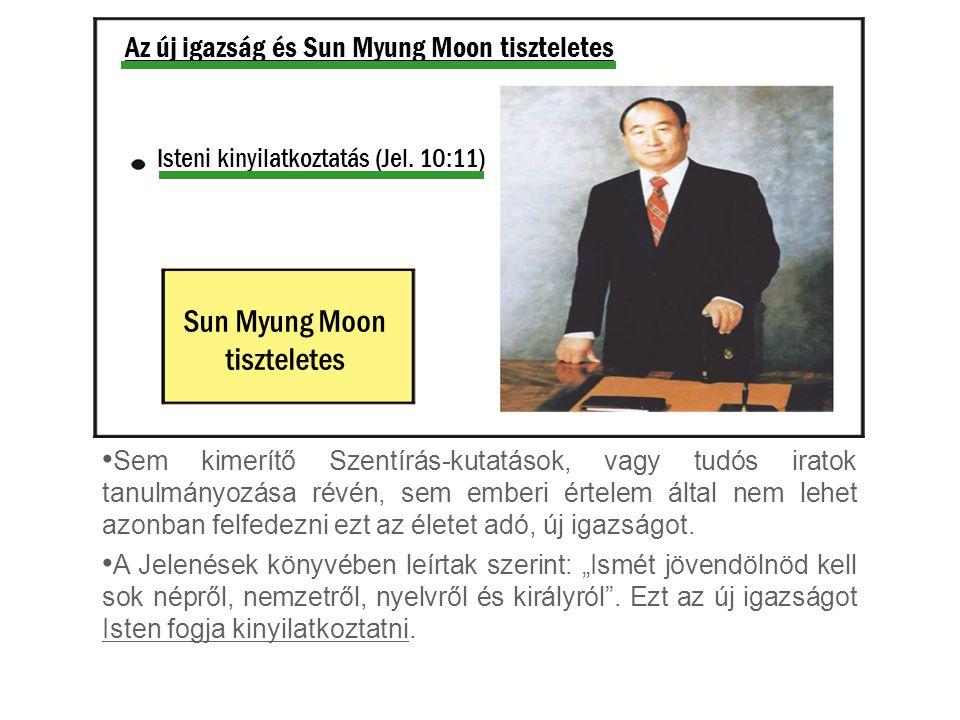 Az új igazság és Sun Myung Moon tiszteletes Isteni kinyilatkoztatás (Jel. 10:11) Sun Myung Moon tiszteletes Sem kimerítő Szentírás-kutatások, vagy tud