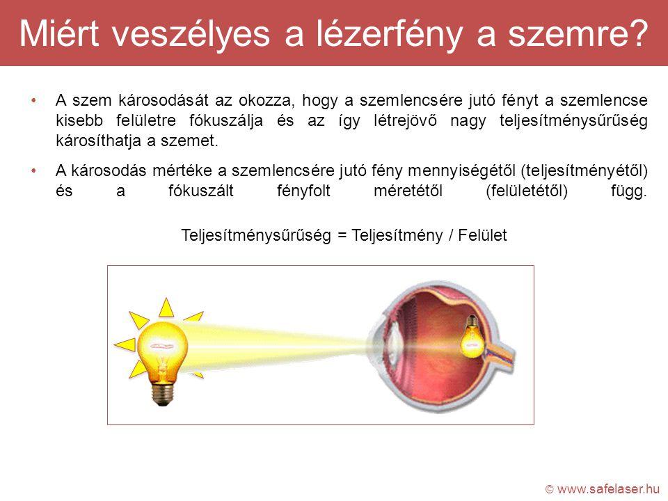 Miért veszélyes a lézerfény a szemre? A szem károsodását az okozza, hogy a szemlencsére jutó fényt a szemlencse kisebb felületre fókuszálja és az így