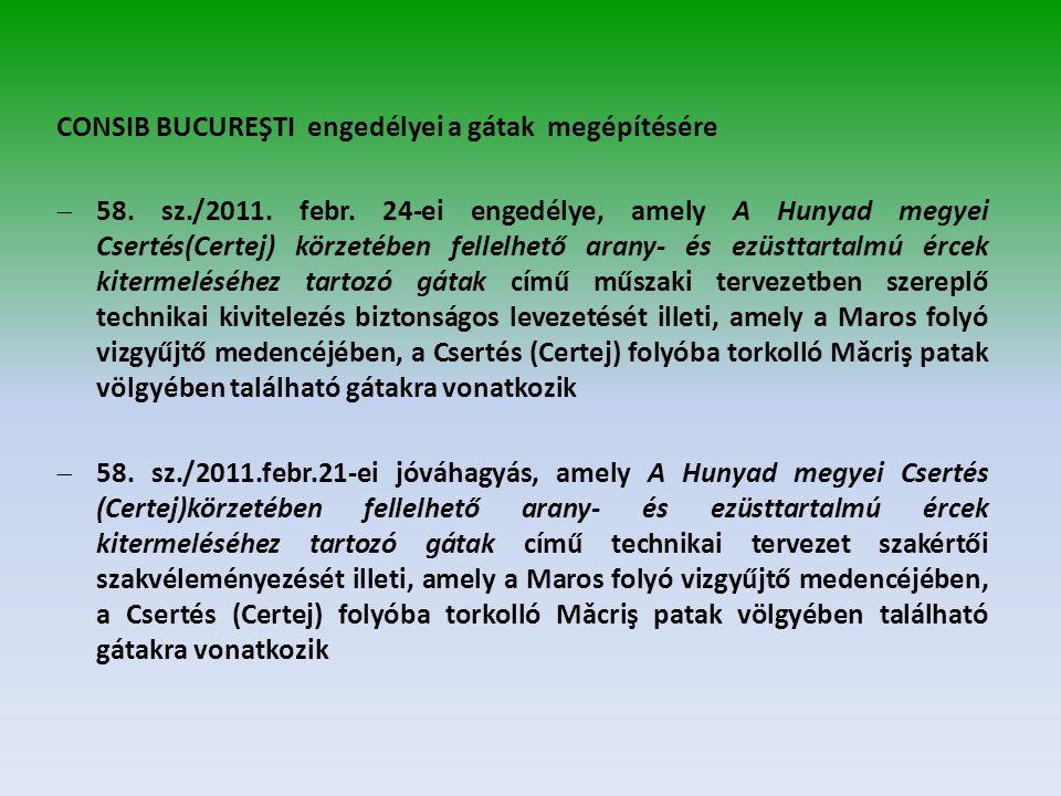 CONSIB BUCUREŞTI engedélyei a gátak megépítésére  58. sz./2011. febr. 24-ei engedélye, amely A Hunyad megyei Csertés(Certej) körzetében fellelhető ar