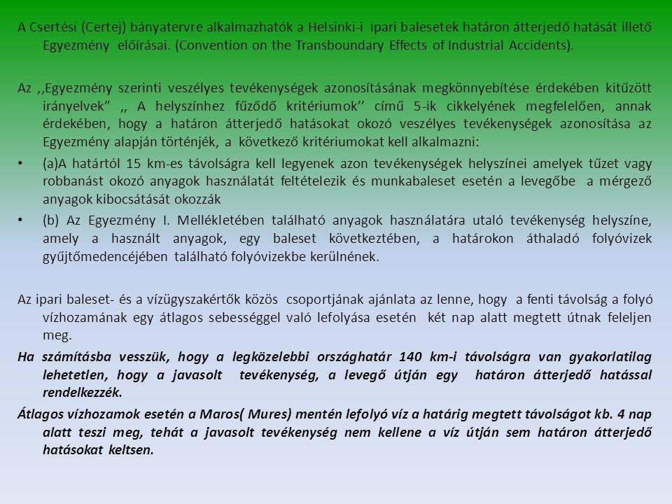 A Csertési (Certej) bányatervre alkalmazhatók a Helsinki-i ipari balesetek határon átterjedő hatását illető Egyezmény előírásai. (Convention on the Tr