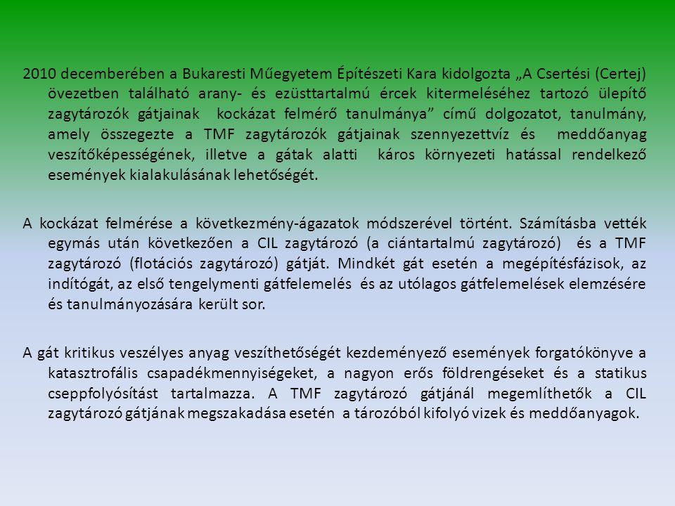 """2010 decemberében a Bukaresti Műegyetem Építészeti Kara kidolgozta """"A Csertési (Certej) övezetben található arany- és ezüsttartalmú ércek kitermeléséhez tartozó ülepítő zagytározók gátjainak kockázat felmérő tanulmánya című dolgozatot, tanulmány, amely összegezte a TMF zagytározók gátjainak szennyezettvíz és meddőanyag veszítőképességének, illetve a gátak alatti káros környezeti hatással rendelkező események kialakulásának lehetőségét."""