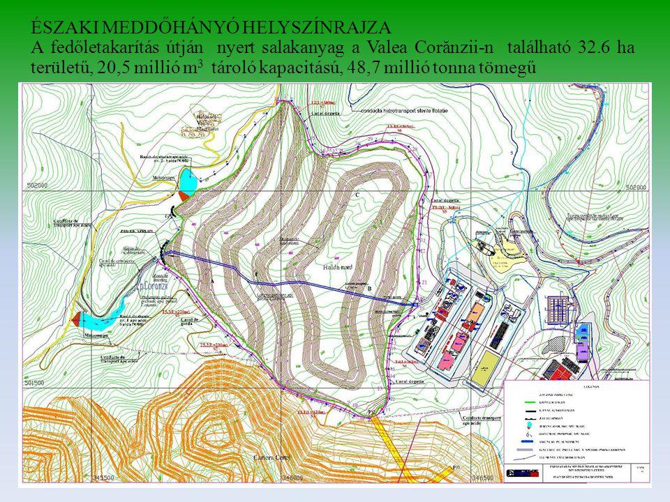 ÉSZAKI MEDDŐHÁNYÓ HELYSZÍNRAJZA A fedőletakarítás útján nyert salakanyag a Valea Corănzii-n található 32.6 ha területű, 20,5 millió m 3 tároló kapacitású, 48,7 millió tonna tömegű