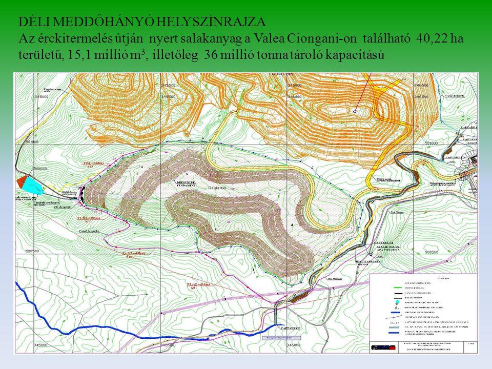 DÉLI MEDDŐHÁNYÓ HELYSZÍNRAJZA Az érckitermelés útján nyert salakanyag a Valea Ciongani-on található 40,22 ha területű, 15,1 millió m 3, illetőleg 36 millió tonna tároló kapacitású