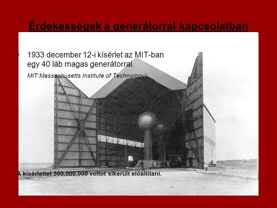 Érdekességek a generátorral kapcsolatban 1933 december 12-i kísérlet az MIT-ban egy 40 láb magas generátorral.