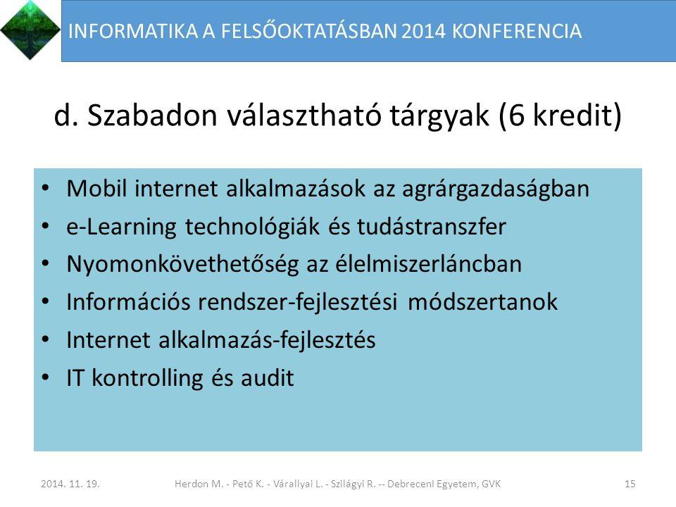 d. Szabadon választható tárgyak (6 kredit) Mobil internet alkalmazások az agrárgazdaságban e-Learning technológiák és tudástranszfer Nyomonkövethetősé