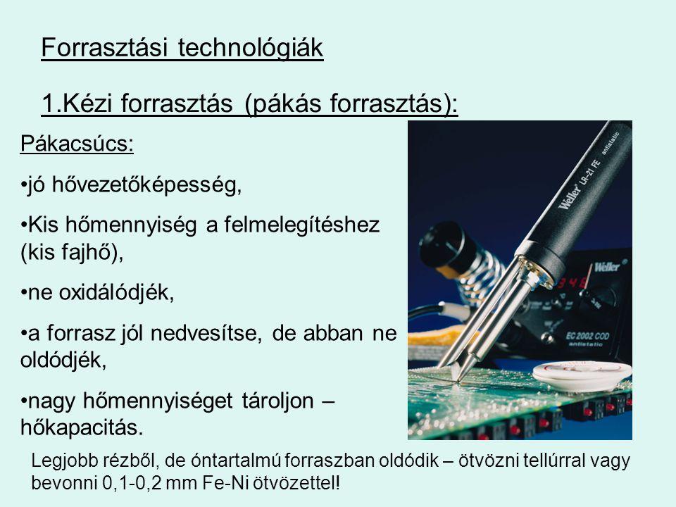 Forrasztási technológiák 1.Kézi forrasztás (pákás forrasztás): Pákacsúcs: jó hővezetőképesség, Kis hőmennyiség a felmelegítéshez (kis fajhő), ne oxidá
