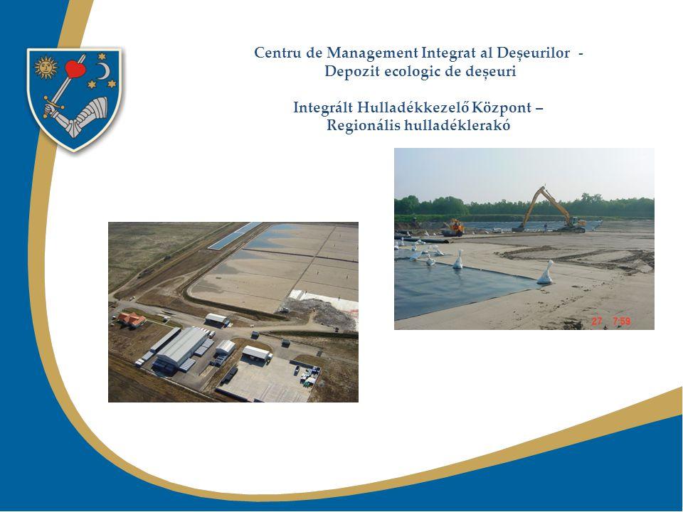 Centru de Management Integrat al Deșeurilor - Depozit ecologic de deșeuri Integrált Hulladékkezelő Központ – Regionális hulladéklerakó