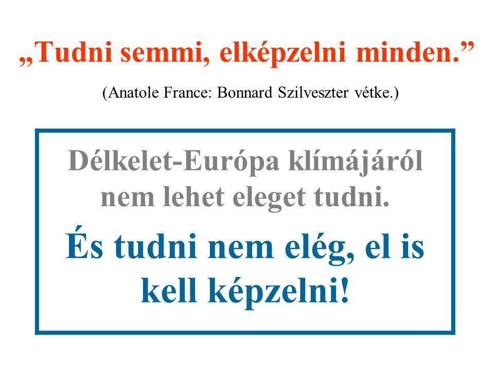 """""""Tudni semmi, elképzelni minden. (Anatole France: Bonnard Szilveszter vétke.) Délkelet-Európa klímájáról nem lehet eleget tudni."""