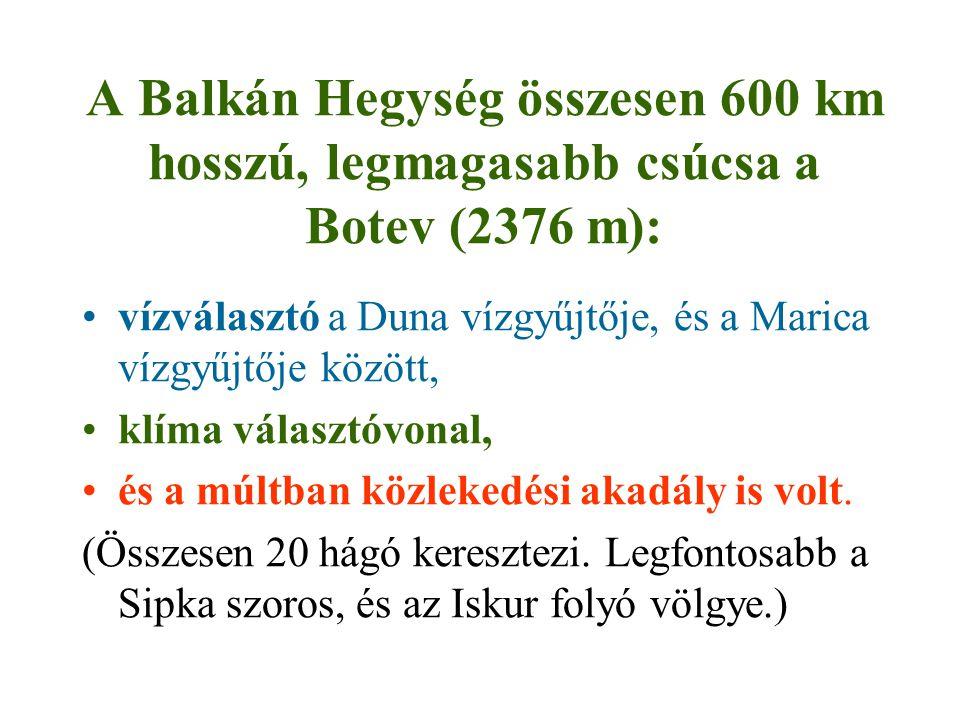 A Balkán Hegység összesen 600 km hosszú, legmagasabb csúcsa a Botev (2376 m): vízválasztó a Duna vízgyűjtője, és a Marica vízgyűjtője között, klíma választóvonal, és a múltban közlekedési akadály is volt.