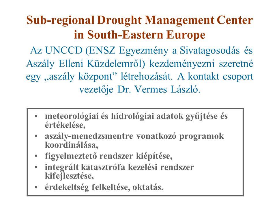 """Sub-regional Drought Management Center in South-Eastern Europe Az UNCCD (ENSZ Egyezmény a Sivatagosodás és Aszály Elleni Küzdelemről) kezdeményezni szeretné egy """"aszály központ létrehozását."""