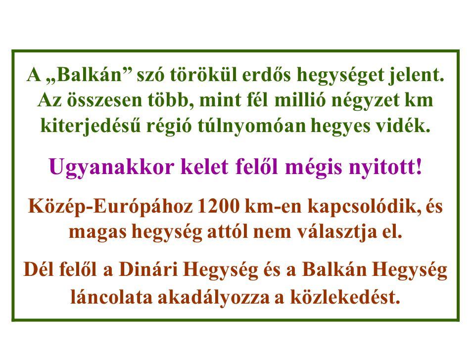 """A """"Balkán"""" szó törökül erdős hegységet jelent. Az összesen több, mint fél millió négyzet km kiterjedésű régió túlnyomóan hegyes vidék. Ugyanakkor kele"""