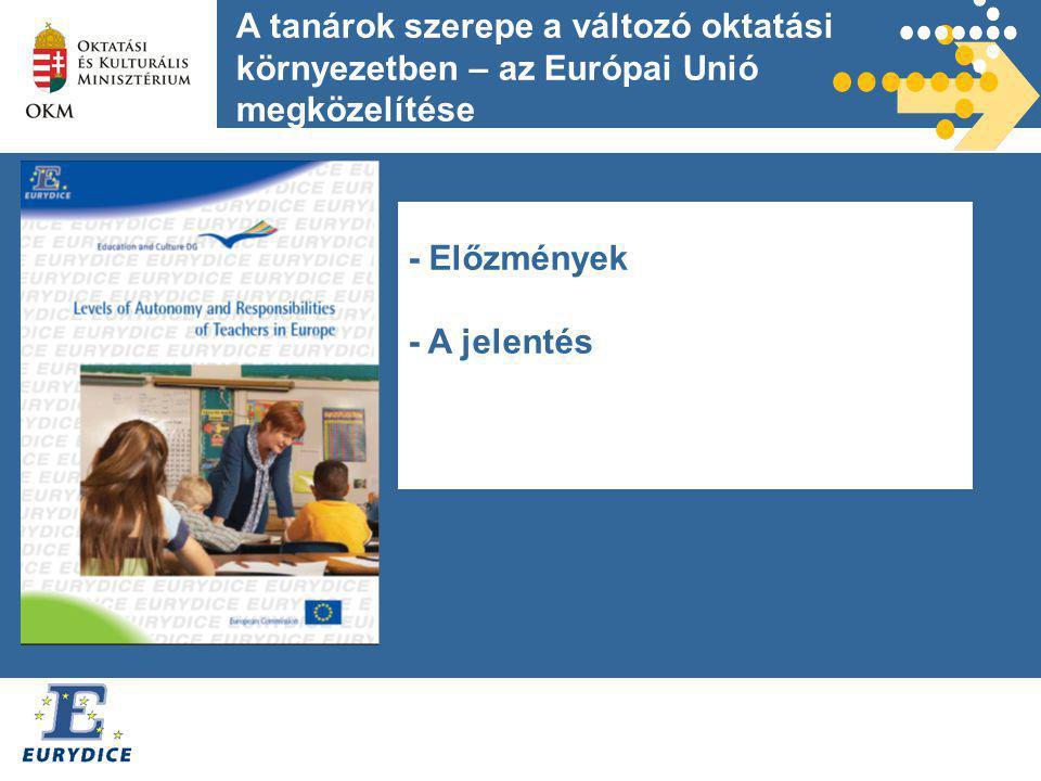 - Előzmények - A jelentés A tanárok szerepe a változó oktatási környezetben – az Európai Unió megközelítése