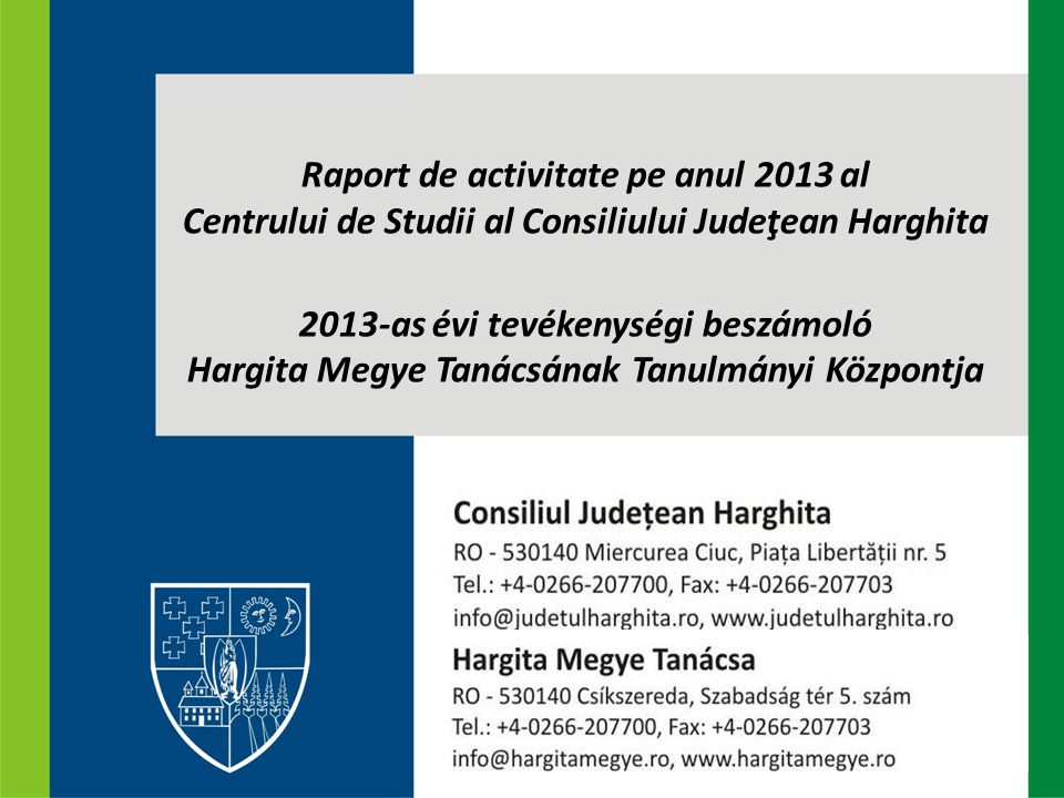 Raport de activitate pe anul 2013 al Centrului de Studii al Consiliului Judeţean Harghita 2013-as évi tevékenységi beszámoló Hargita Megye Tanácsának Tanulmányi Központja