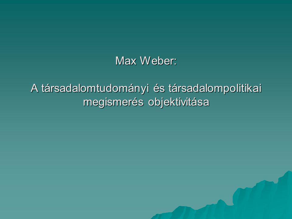 Max Weber: A társadalomtudományi és társadalompolitikai megismerés objektivitása