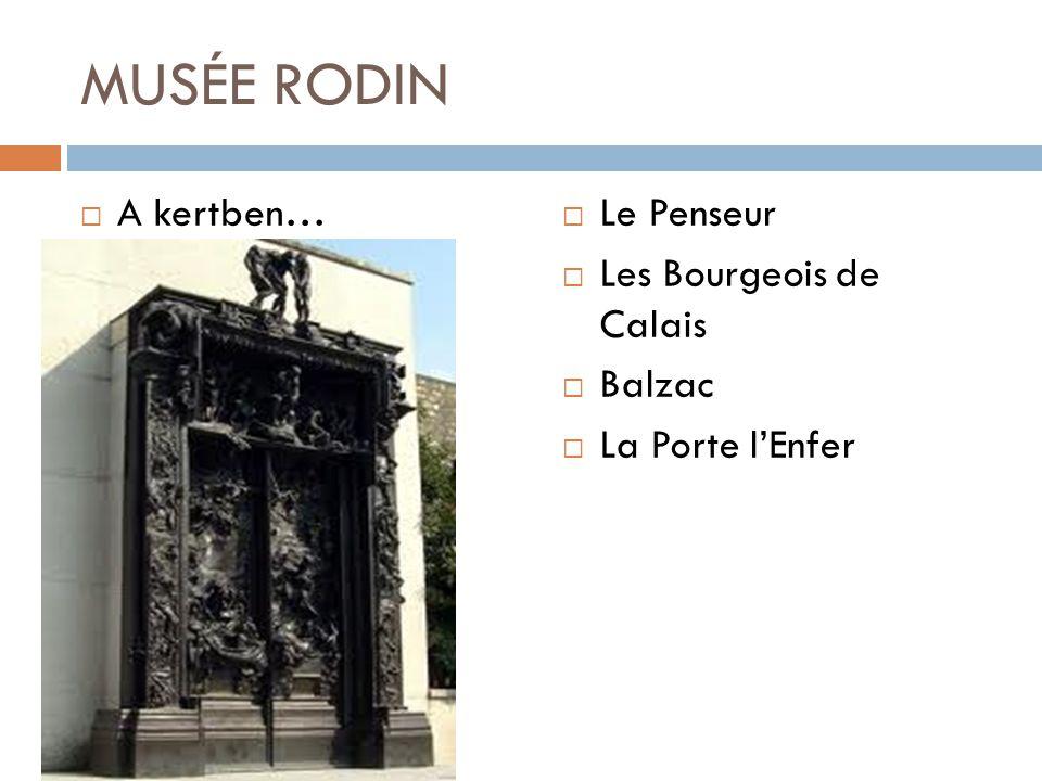 MUSÉE RODIN  A kertben…  Le Penseur  Les Bourgeois de Calais  Balzac  La Porte l'Enfer