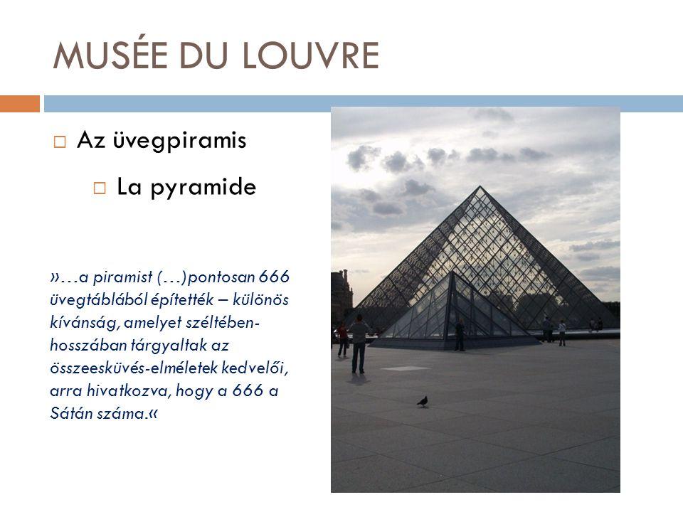 MUSÉE DU LOUVRE  Az üvegpiramis  La pyramide »…a piramist (…)pontosan 666 üvegtáblából építették – különös kívánság, amelyet széltében- hosszában tárgyaltak az összeesküvés-elméletek kedvelői, arra hivatkozva, hogy a 666 a Sátán száma.«