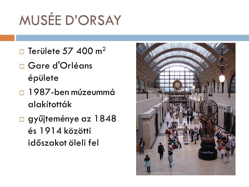  Területe 57 400 m 2  Gare d Orléans épülete  1987-ben múzeummá alakították  gyűjteménye az 1848 és 1914 közötti időszakot öleli fel