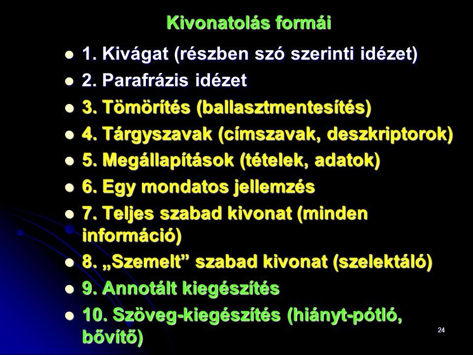 24 Kivonatolás formái 1. Kivágat (részben szó szerinti idézet) 1.
