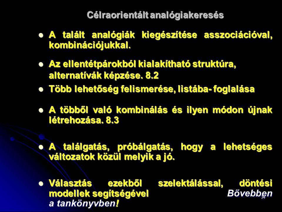 34 Célraorientált analógiakeresés A talált analógiák kiegészítése asszociációval, kombinációjukkal.