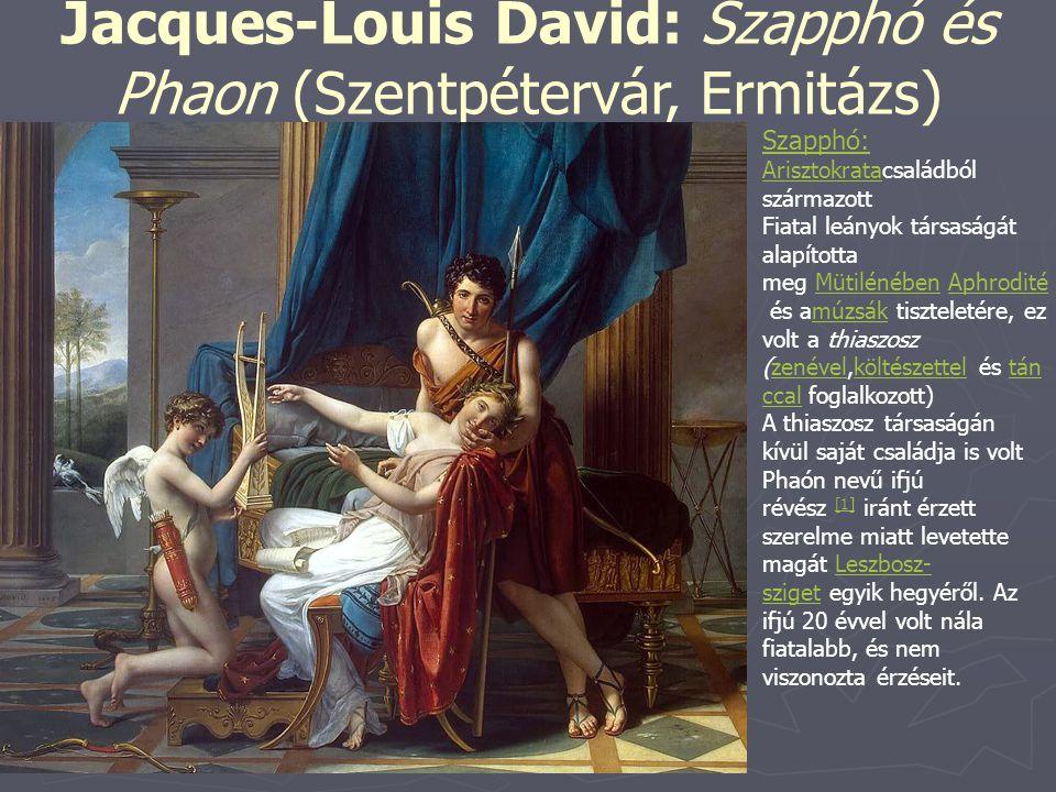 Jacques-Louis David: Szapphó és Phaon (Szentpétervár, Ermitázs) Szapphó: ArisztokrataArisztokratacsaládból származott Fiatal leányok társaságát alapít