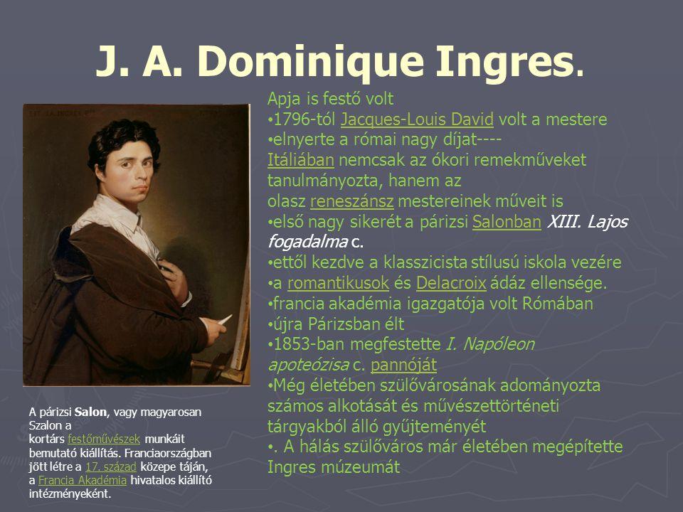 J. A. Dominique Ingres. Apja is festő volt 1796-tól Jacques-Louis David volt a mestereJacques-Louis David elnyerte a római nagy díjat---- Itáliában ne