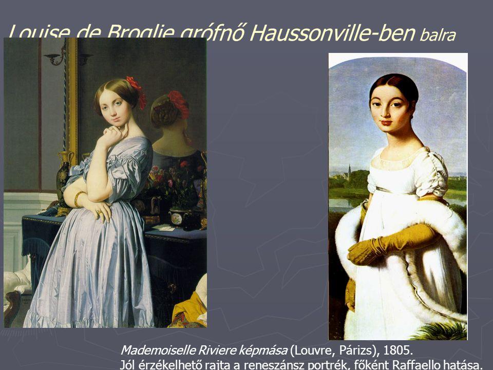 Louise de Broglie grófnő Haussonville-ben balra Mademoiselle Riviere képmása (Louvre, Párizs), 1805. Jól érzékelhető rajta a reneszánsz portrék, főkén