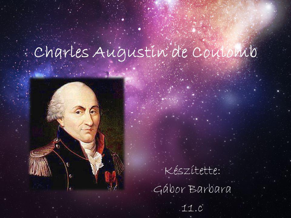Charles Augustin de Coulomb Készítette: Gábor Barbara 11.c