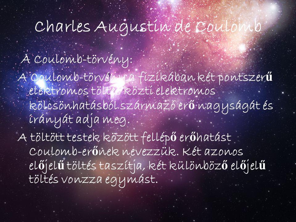 Charles Augustin de Coulomb A Coulomb-törvény: A Coulomb-törvény a fizikában két pontszer ű elektromos töltés közti elektromos kölcsönhatásból származ