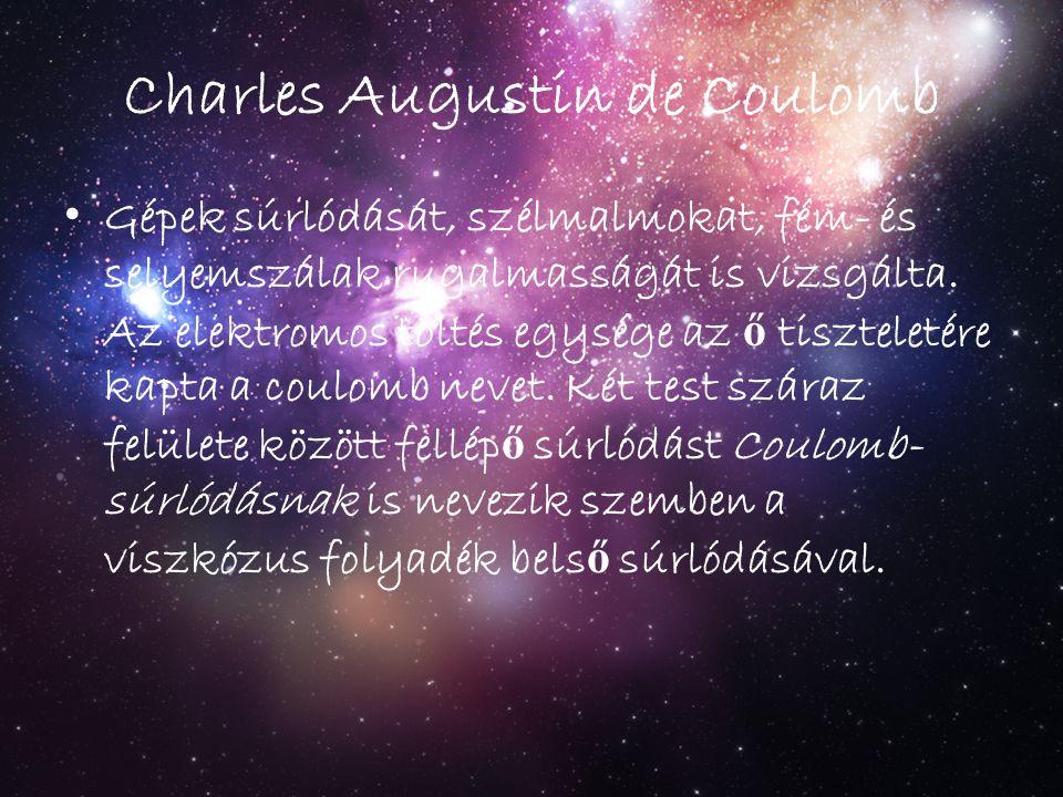 Charles Augustin de Coulomb Gépek súrlódását, szélmalmokat, fém- és selyemszálak rugalmasságát is vizsgálta. Az elektromos töltés egysége az ő tisztel