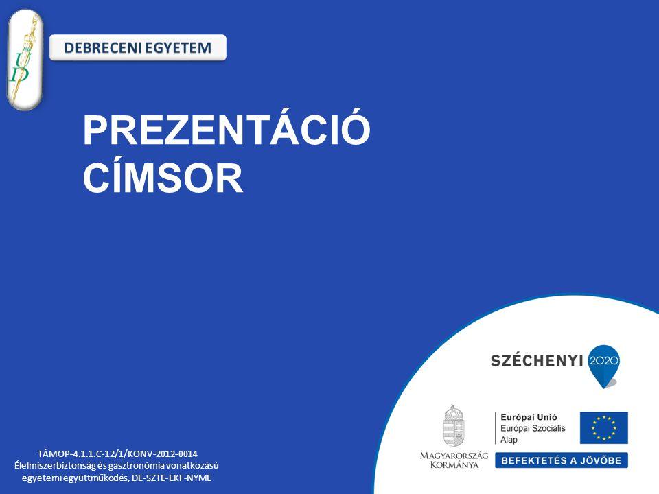 PREZENTÁCIÓ CÍMSOR TÁMOP-4.1.1.C-12/1/KONV-2012-0014 Élelmiszerbiztonság és gasztronómia vonatkozású egyetemi együttműködés, DE-SZTE-EKF-NYME