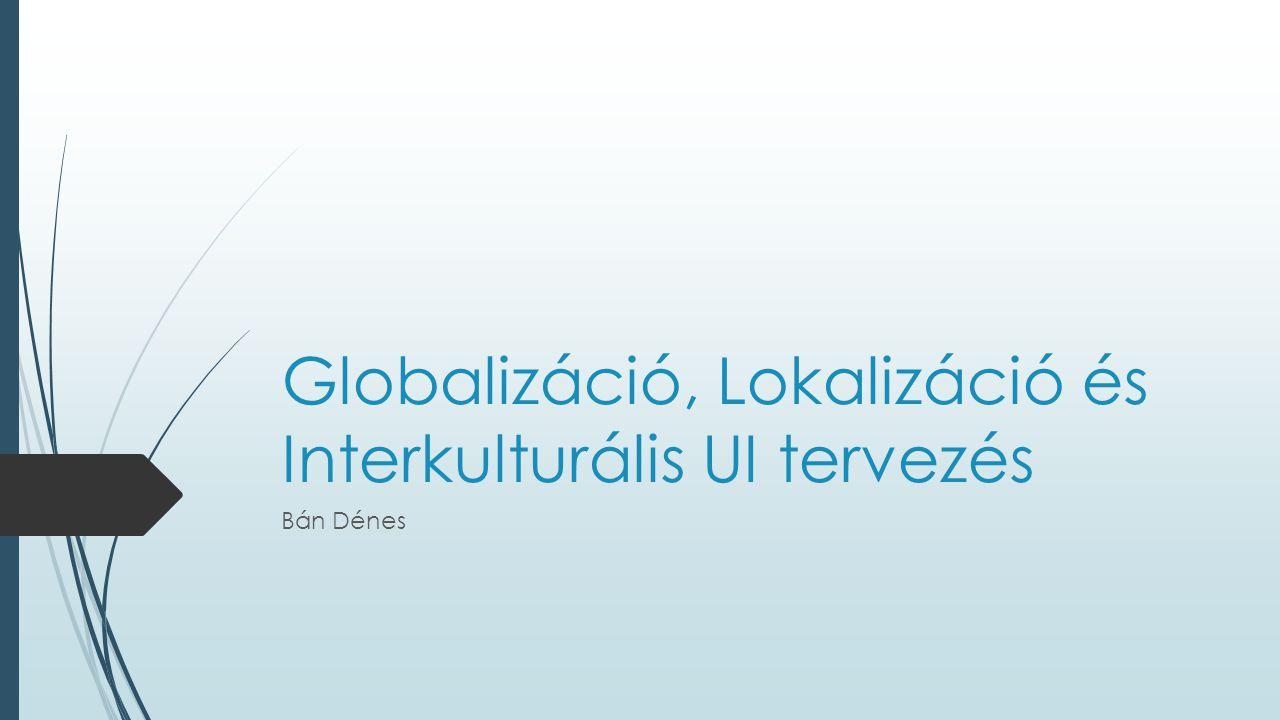 Globalizáció, Lokalizáció és Interkulturális UI tervezés Bán Dénes