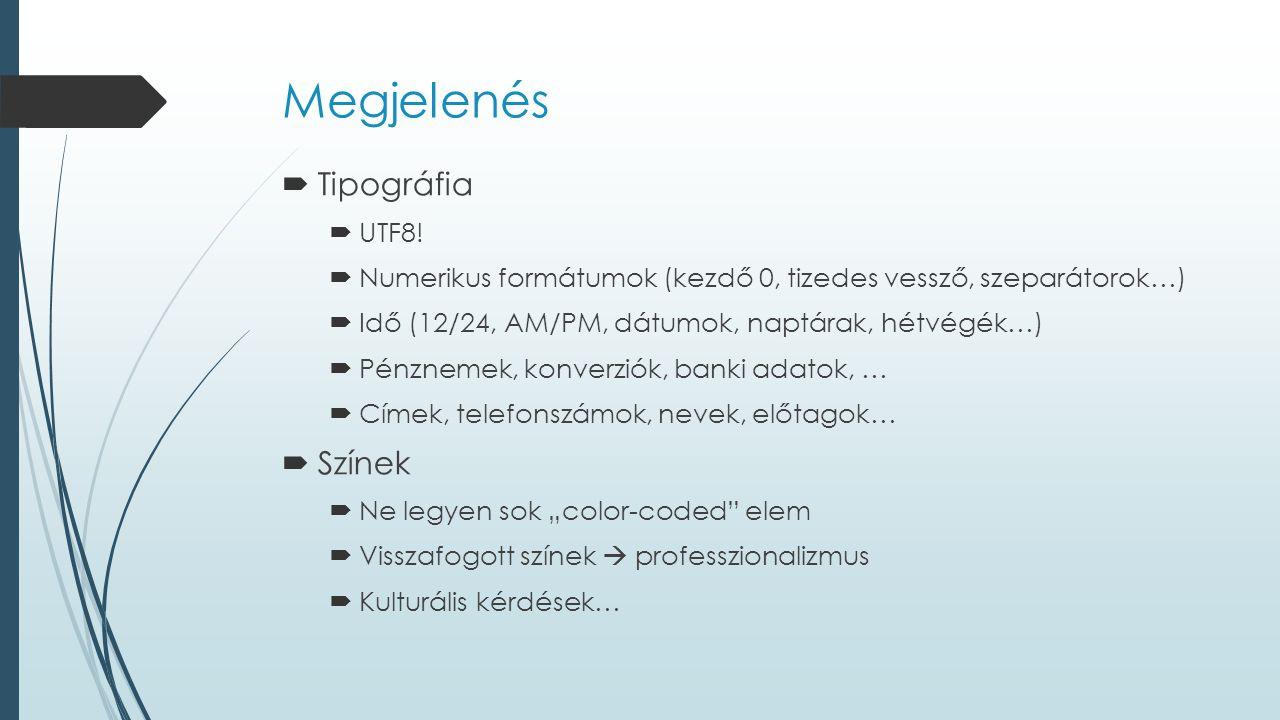 Megjelenés  Tipográfia  UTF8!  Numerikus formátumok (kezdő 0, tizedes vessző, szeparátorok…)  Idő (12/24, AM/PM, dátumok, naptárak, hétvégék…)  P