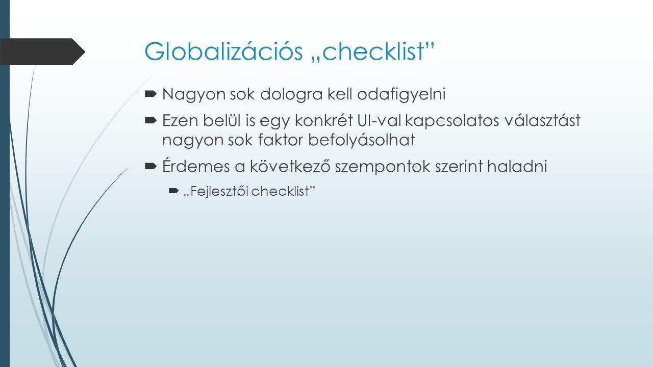 """Globalizációs """"checklist  Nagyon sok dologra kell odafigyelni  Ezen belül is egy konkrét UI-val kapcsolatos választást nagyon sok faktor befolyásolhat  Érdemes a következő szempontok szerint haladni  """"Fejlesztői checklist"""