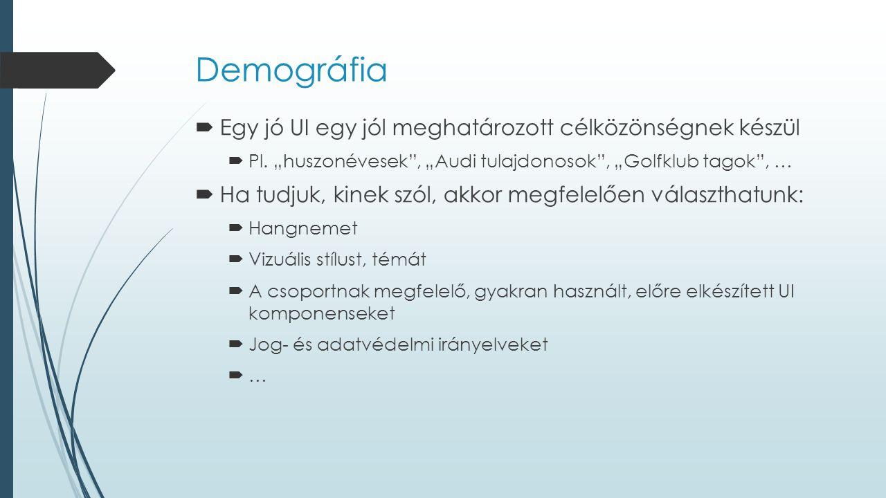 Demográfia  Egy jó UI egy jól meghatározott célközönségnek készül  Pl.