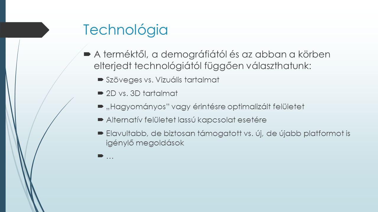 Technológia  A terméktől, a demográfiától és az abban a körben elterjedt technológiától függően választhatunk:  Szöveges vs. Vizuális tartalmat  2D